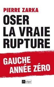 Pierre Zarka - Oser la vraie rupture.