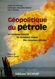 Pierre Zelenko et Christophe-Alexandre Paillard - Géopolitique du pétrole - Un nouveau marché, de nouveaux risques, des nouveaux mondes.