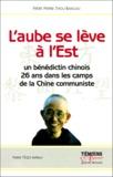 Pierre Zhou Bangjiu - L'aube se lève à l'Est - Récit d'un moine bénédictin chinois emprisonné pendant 26 ans dans les camps de la Chine communiste au nom de la foi.