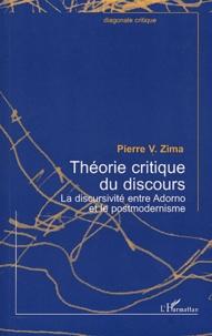 Pierre Zima - Théorie critique du discours - La discursivité entre Adorno et le postmodernisme.