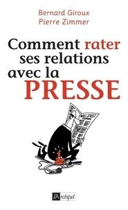 Pierre Zimmer et Bernard Giroux - Comment rater ses relations avec la presse.