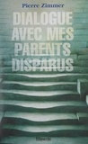 Pierre Zimmer - Dialogue avec mes parents disparus.