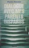 Pierre Zimmer - Dialogue avec mes parents disparus.