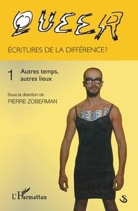 Pierre Zoberman - Queer : écritures de la différence ? - Tome 1, Autres temps, autres lieux.