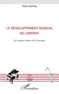 Pierre Zurcher - Le développement musical de l'enfant - Les quatre temps de la musique.