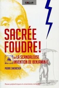 Pierre Zweiacker - Sacrée foudre ! - Ou la scandaleuse invention de Benjamin F..