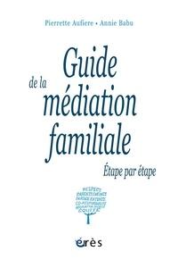 Pierrette Aufiere et Annie Babu - Guide de la médiation familiale - Etape par étape.