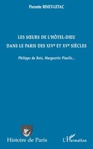 Pierrette Binet-Letac - Les soeurs de l'Hôtel-Dieu dans le Paris des XIVe et XVe siècles - Philippe du Bois, Marguerite Pinelle....