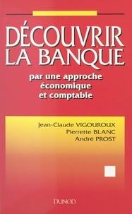 Pierrette Blanc et André Prost - Découvrir la banque par une approche économique et comptable.
