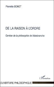 Pierrette Bonet - De la raison à l'ordre - Genèse de la philosophie de Malebranche.