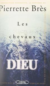 Pierrette Brès et Jacques Pessis - Les chevaux de Dieu.