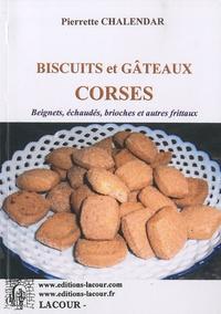 Pierrette Chalendar - Biscuits et gâteaux corses - Beignets, échaudés, brioches et autres frittaux.
