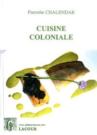 Pierrette Chalendar - Cuisine coloniale.