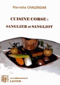 Pierrette Chalendar - Cuisine corse : sanglier et sangliot.