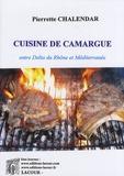 Pierrette Chalendar - Cuisine de Camargue - Entre delta du Rhône et Méditerranée.