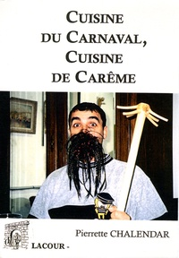 Pierrette Chalendar - Cuisine du carnaval, cuisine du carême.