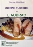 Pierrette Chalendar - Cuisine rustique de l'Aubrac.