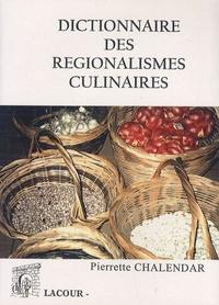 Pierrette Chalendar - Dictionnaire des régionalismes culinaires.