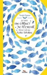 Pierrette Chalendar - Je suis un carnet de pêcheur trouvé sur une plage basque.