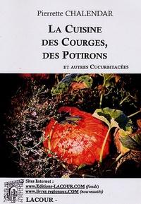 Pierrette Chalendar - La Cuisine des courges des potirons et autres cucurbitacées.