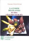 Pierrette Chalendar - La cuisine des plantes et des légumes oubliés.