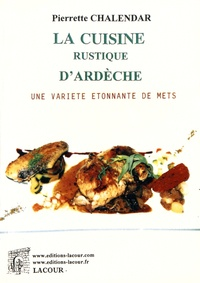 Pierrette Chalendar - La cuisine rustique d'Ardèche.