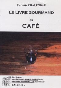 Pierrette Chalendar - Le livre gourmand du café.