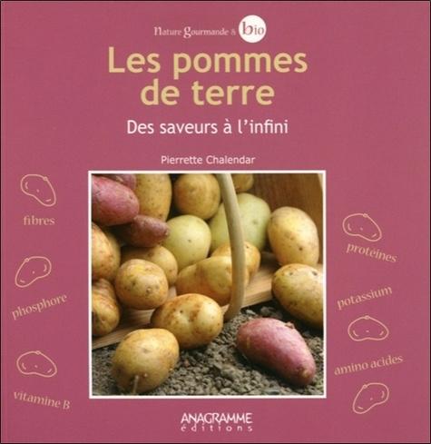 Pierrette Chalendar - Les pommes de terre - Des saveurs à l'infini.