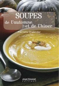 Pierrette Chalendar - Soupes de l'automne et de l'hiver.