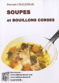 Pierrette Chalendar - Soupes et bouillons corses.