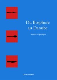 Pierrette Chalendar - Soupes et potages du Bosphore au Danube - Un métissage culinaire original.
