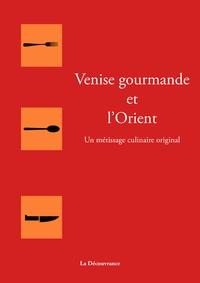 Pierrette Chalendar - Venise gourmande et l'Orient - Un métissage culinaire original.