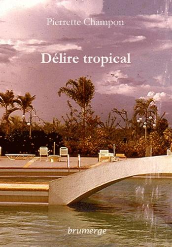 Pierrette Champon - Délire tropical.