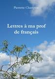 Pierrette Champon - Lettres à ma prof de français.