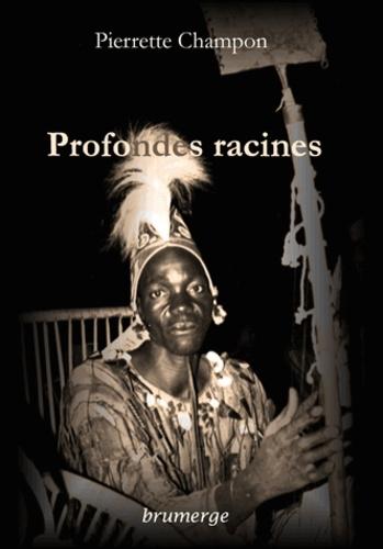 Pierrette Champon - Profondes racines.