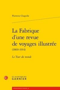Pierrette Chapelle - La Fabrique d'une revue de voyages illustrée (1860-1914) - Le Tour du monde.