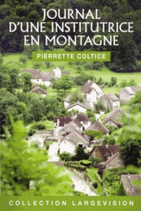 Pierrette Coltice - Journal d'une institutrice en montagne (1936-1945) - Tome 1.