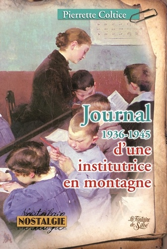 Pierrette Coltice - Journal d'une institutrice en montagne - 1936-1945.