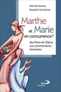 Pierrette Daviau et Elisabeth Parmentier - Marthe et Marie en concurrence ? - Des Pères de l'Eglise aux commentaires féministes.