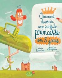 Pierrette Dubé et Luc Mélanson - Comment devenir une parfaite princesse en 5 jours.