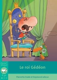 Pierrette Dubé et Raymond Lebrun - Le roi Gédéon.