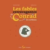 Pierrette Dubé et Audrey Malo - Les fables extravagantes de Conrad le Corbeau.