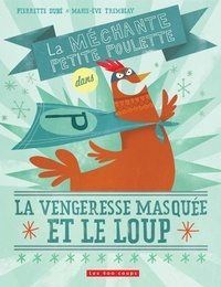 Pierrette Dubé et Marie-Ève Tremblay - Méchante petite poulette dans Vengeresse masquée et le loup (La) - Vengeresse masquée et le loup (La).