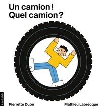 Pierrette Dubé et Mathieu Labrecque - Un camion! Quel camion?.