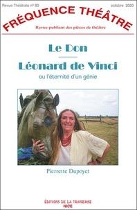Pierrette Dupoyet - Fréquence Théâtre 80 : Le Don - Léonard de Vinci ou l'éternité d'un génie.