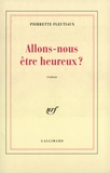 Pierrette Fleutiaux - Allons-nous être heureux ?.