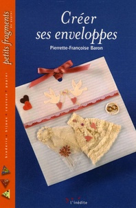 Pierrette-Françoise Baron - Créer ses enveloppes.