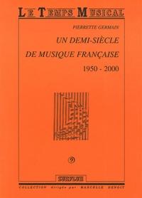 Pierrette Germain - Un demi-siècle de Musique française 1950-2000.
