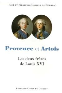 Pierrette Girault de Coursac et Paul Girault de Coursac - PROVENCE ET ARTOIS. - Les deux frères de Louis XVI.