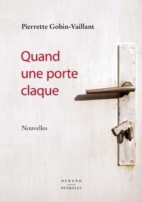 Pierrette Gobin-Vaillant - Quand une porte claque.